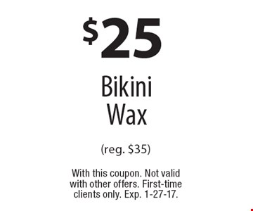 $25 Bikini Wax (reg. $35). With this coupon. Not valid with other offers. First-time clients only. Exp. 1-27-17.