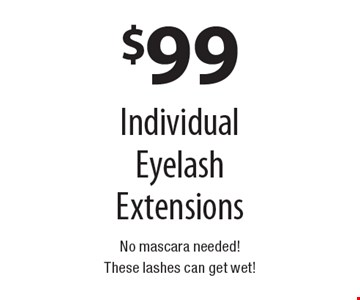 $99 Individual Eyelash Extensions No mascara needed! These lashes can get wet!.