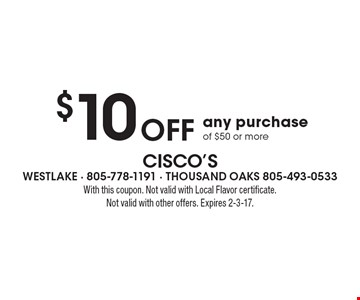 $10 Off any purchase of $50 or more. With this coupon. Not valid with Local Flavor certificate. Not valid with other offers. Expires 2-3-17.