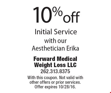 10% off Initial Service with ou rAesthetician Erika. With this coupon. Not valid with other offers or prior services. Offer expires 10/28/16.