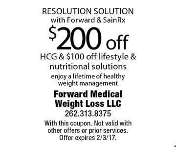 RESOLUTION SOLUTION with Forward & SainRx! $200 off HCG & $100 off lifestyle & nutritional solutions, enjoy a lifetime of healthy weight management. With this coupon. Not valid with other offers or prior services. Offer expires 2/3/17.