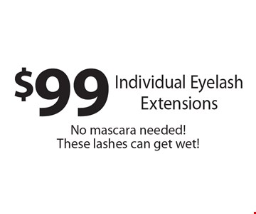 $99 Individual Eyelash Extensions. No mascara needed! These lashes can get wet!.