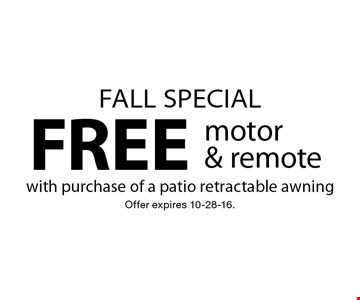 FALL SPECIAL free motor & remote with purchase of a patio retractable awning. Offer expires 10-28-16.