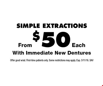Simple extractions From $50 Each. With Immediate New Dentures. Offer good w/ad. First-time patients only. Some restrictions may apply. Exp. 3/11/16. SAV