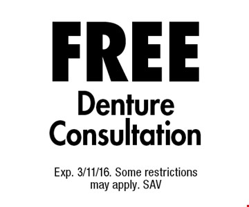 FREE Denture Consultation. Exp. 3/11/16. Some restrictions may apply. SAV