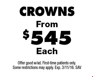 Crowns From $545 Each. Offer good w/ad. First-time patients only. Some restrictions may apply. Exp. 3/11/16. SAV