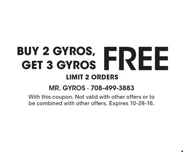 BUY 2 GYROS, GET 3 GYROS FREE. LIMIT 2 ORDERS. With this coupon. Not valid with other offers or to be combined with other offers. Expires 10-28-16.
