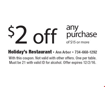 $2 off any purchase of $15 or more. With this coupon. Not valid with other offers. One per table. Must be 21 with valid ID for alcohol. Offer expires 12/2/16.