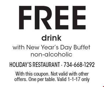 free drink with New Year's Day Buffet. Non-alcoholic. With this coupon. Not valid with other offers. One per table. Valid 1-1-17 only
