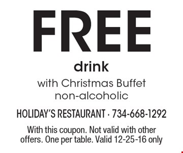 free drink with Christmas Buffet. Non-alcoholic. With this coupon. Not valid with other offers. One per table. Valid 12-25-16 only