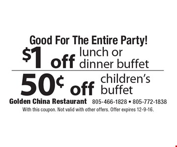 Good For The Entire Party! $1off50¢offlunch ordinner buffetchildren's buffet . With this coupon. Not valid with other offers. Offer expires 12-9-16.