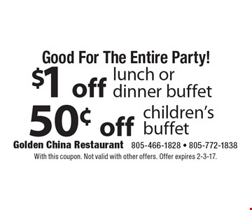 Good For The Entire Party! 50¢ off children's buffet. $1 off lunch or dinner buffet. With this coupon. Not valid with other offers. Offer expires 2-3-17.