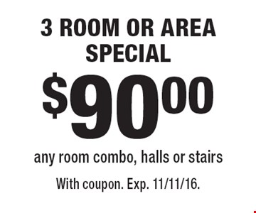 $90.00 3 ROOM OR AREA SPECIAL any room combo, halls or stairs. With coupon. Exp. 11/11/16.