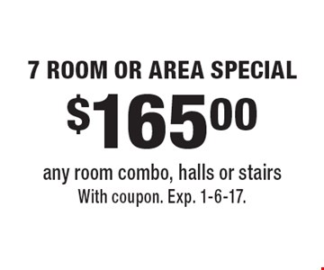 $165.00 7 ROOM OR AREA SPECIAL. Any room combo, halls or stairs. With coupon. Exp. 1-6-17.