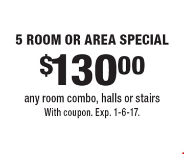 $130.00 5 ROOM OR AREA SPECIAL. Any room combo, halls or stairs. With coupon. Exp. 1-6-17.