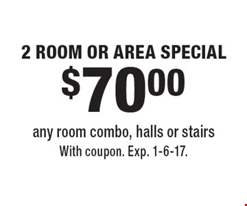 $70.00 2 ROOM OR AREA SPECIAL. Any room combo, halls or stairs. With coupon. Exp. 1-6-17.