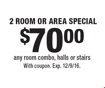 $70.00 2 ROOM OR AREA SPECIAL. Any room combo, halls or stairs. With coupon. Exp. 12/9/16.
