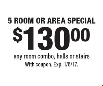 $130 5 room or area special. Any room combo, halls or stairs. With coupon. Exp. 1/6/17.