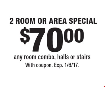 $70 2 room or area special. Any room combo, halls or stairs. With coupon. Exp. 1/6/17.