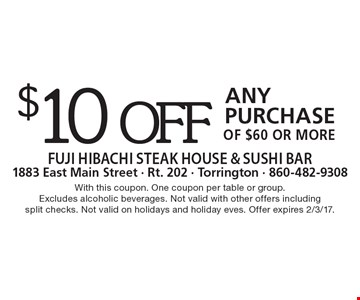 $10 off any purchase of $60 or more. With this coupon. One coupon per table or group.Excludes alcoholic beverages. Not valid with other offers including split checks. Not valid on holidays and holiday eves. Offer expires 2/3/17.