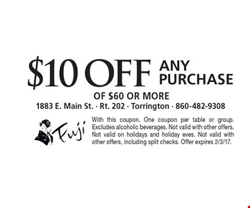 $10Off Any Purchase OF $60 or more. With this coupon. One coupon per table or group. Excludes alcoholic beverages. Not valid with other offers. Not valid on holidays and holiday eves. Not valid with other offers, including split checks. Offer expires 2/3/17.