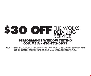 $30 OFF THE WORKS DETAILING SERVICE. Must present coupon at time of drop-off. Not to be combined with any other offer. Other restrictions may apply. Expires 12-9-16.