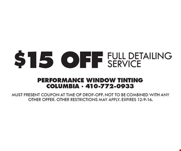 $15 OFF FULL DETAILING SERVICE. Must present coupon at time of drop-off. Not to be combined with any other offer. Other restrictions may apply. Expires 12-9-16.