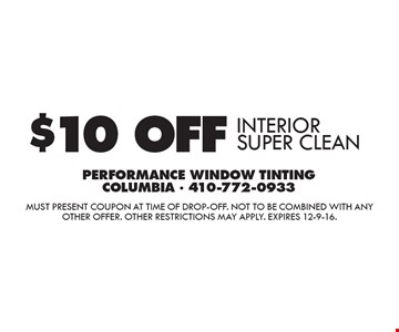 $10 OFF INTERIOR SUPER CLEAN. Must present coupon at time of drop-off. Not to be combined with any other offer. Other restrictions may apply. Expires 12-9-16.