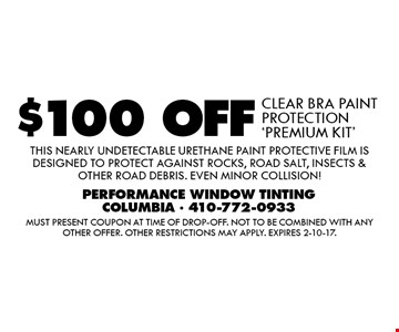 $100 OFF CLEAR BRA PAINT PROTECTION 'PREMIUM KIT' THIS NEARLY UNDETECTABLE URETHANE PAINT PROTECTIVE FILM IS DESIGNED TO PROTECT AGAINST ROCKS, ROAD SALT, INSECTS &OTHER ROAD DEBRIS. EVEN MINOR COLLISION!. Must present coupon at time of drop-off. Not to be combined with any other offer. Other restrictions may apply. Expires 2-10-17.