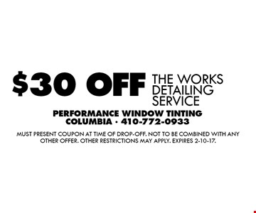 $30 OFF THE WORKS DETAILING SERVICE. Must present coupon at time of drop-off. Not to be combined with any other offer. Other restrictions may apply. Expires 2-10-17.