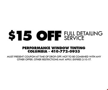 $15 OFF FULL DETAILING SERVICE. Must present coupon at time of drop-off. Not to be combined with any other offer. Other restrictions may apply. Expires 2-10-17.