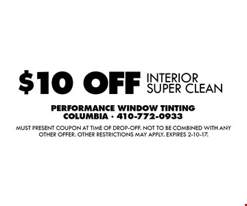 $10 OFF INTERIOR SUPER CLEAN. Must present coupon at time of drop-off. Not to be combined with any other offer. Other restrictions may apply. Expires 2-10-17.