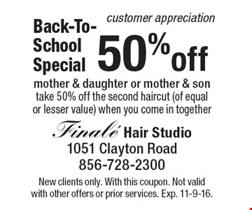 Customer Appreciation – Back-To-School Special 50% off mother & daughter or mother & son. Take 50% off the second haircut (of equalor lesser value) when you come in together. New clients only. With this coupon. Not valid with other offers or prior services. Exp. 11-9-16.