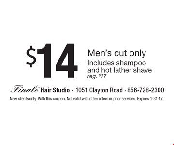 $14 Men's cut only. Includes shampoo and hot lather shave. Reg. $17. New clients only. With this coupon. Not valid with other offers or prior services. Expires 1-31-17.