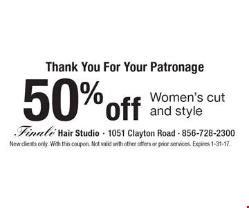 50% off Women's cut and style. New clients only. With this coupon. Not valid with other offers or prior services. Expires 1-31-17.