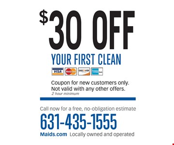 $30 off your first clean. 2 hour minimum. Coupon for new customers only. Not valid with any other offers.