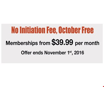 $39.99 memberships and no initiation fee.