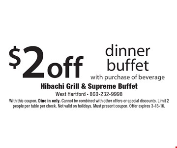 $2 off dinner buffet. With this coupon. Valid Mon.-Thurs. Dine in only. Cannot be combined with other offers or special discounts. Limit 2 people per table per check. Must present coupon. Offer expires 3-18-16.
