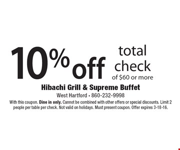10% off total check of $60 or more. With this coupon. Valid Mon.-Thurs. Dine in only. Cannot be combined with other offers or special discounts. Limit 2 people per table per check. Must present coupon. Offer expires 3-18-16.