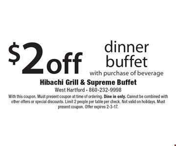 $2 off dinner buffet with purchase of beverage. With this coupon. Must present coupon at time of ordering. Dine in only. Cannot be combined with other offers or special discounts. Limit 2 people per table per check. Not valid on holidays. Must present coupon. Offer expires 2-3-17.