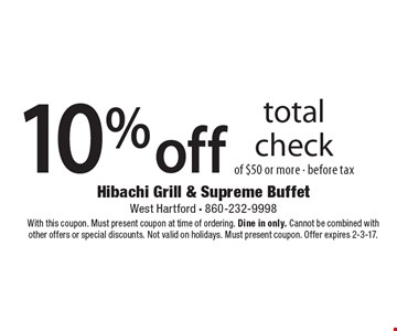 10% off total check of $50 or more before tax. With this coupon. Must present coupon at time of ordering. Dine in only. Cannot be combined with other offers or special discounts. Not valid on holidays. Must present coupon. Offer expires 2-3-17.