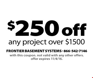 $250 off any project over $1500. with this coupon. not valid with any other offers. offer expires 11/4/16.