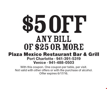 $5 off ANY BILL OF $25 or more. With this coupon. One coupon per table, per visit. Not valid with other offers or with the purchase of alcohol.Offer expires 6/17/16.