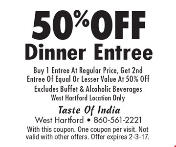 50% Off Dinner Entree, Buy 1 Entree At Regular Price, Get 2nd Entree Of Equal Or Lesser Value At 50% Off. Excludes Buffet & Alcoholic Beverages. West Hartford Location Only. With this coupon. One coupon per visit. Not valid with other offers. Offer expires 2-3-17.