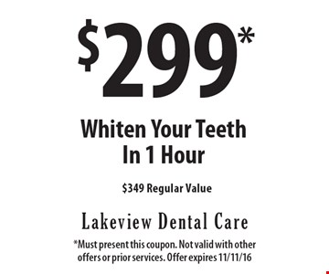 $299* Whiten Your Teeth In 1 Hour. *Must present this coupon. Not valid with other offers or prior services. Offer expires 11/11/16