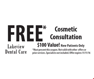 FREE* Cosmetic Consultation $100 Value! New Patients Only. *Must present this coupon. Not valid with other offers or prior services. Specialists not included. Offer expires 11/11/16