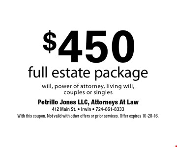 $450 full estate package will, power of attorney, living will, couples or singles. With this coupon. Not valid with other offers or prior services. Offer expires 10-28-16.