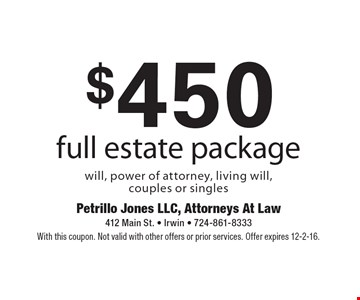 $450 full estate package will, power of attorney, living will, couples or singles. With this coupon. Not valid with other offers or prior services. Offer expires 12-2-16.
