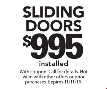 $995 Sliding doors installed. With coupon. Call for details. Not valid with other offers or prior purchases. Expires 11/11/16.