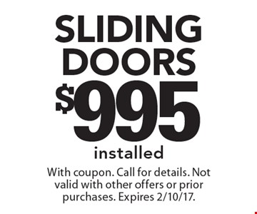 $995 Sliding doors installed. With coupon. Call for details. Not valid with other offers or prior purchases. Expires 2/10/17.